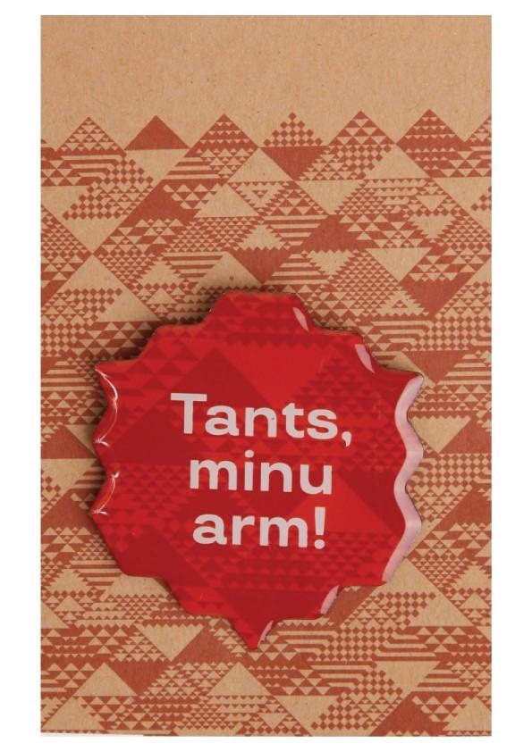 Tants, minu arm! pruun metallist rinnamärk 45mm, nõelkinnitusega
